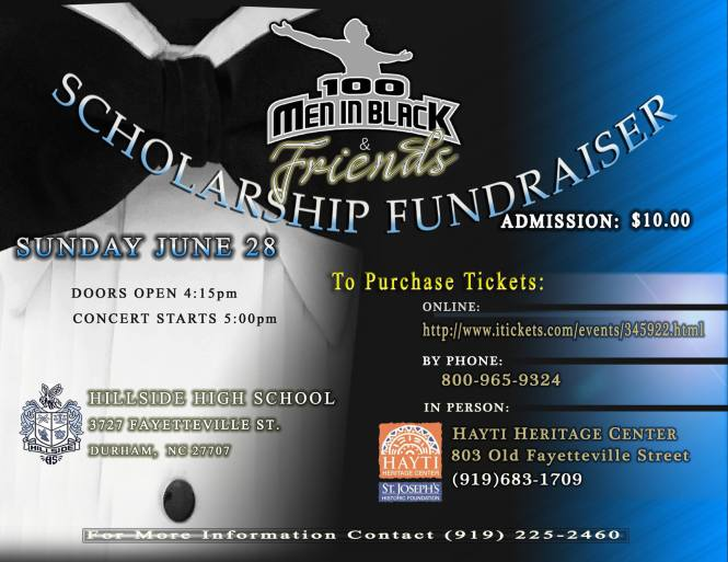"""100 Men in Black and friends will present a scholarship fundraising concert on Sunday, June 28, 5pm at Hillside High School. Please come out and support! Tickets can be purchased at Hayti Heritage Center, online or from any member of 100 MIB. You're welcome to make a donation to our scholarship fund as well. See attached flyer for details. Please share with persons in your circles and announce at your churches. Blessings to you!"" -Marlon West, Director, 100 Men In Black"